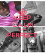 KEEP CALM YOUR PERFECT  - Personalised Poster A4 size