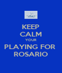 KEEP CALM YOUR PLAYING FOR  ROSARIO - Personalised Poster A4 size