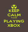 KEEP CALM YOUR PLAYING XBOX - Personalised Poster A4 size