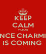KEEP CALM YOUR PRINCE CHARMING IS COMING  - Personalised Poster A4 size