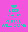 KEEP CALM YOUR PRINCE  WILL COME - Personalised Poster A4 size