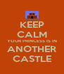 KEEP CALM YOUR PRINCESS IS IN ANOTHER CASTLE - Personalised Poster A4 size