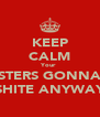 KEEP CALM Your  ROSTERS GONNA BE SHITE ANYWAY - Personalised Poster A4 size