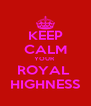 KEEP CALM YOUR  ROYAL  HIGHNESS - Personalised Poster A4 size