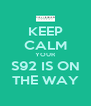 KEEP CALM YOUR S92 IS ON THE WAY - Personalised Poster A4 size