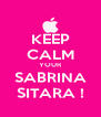 KEEP CALM YOUR SABRINA SITARA ! - Personalised Poster A4 size
