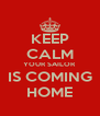KEEP CALM YOUR SAILOR IS COMING HOME - Personalised Poster A4 size
