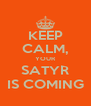 KEEP CALM, YOUR SATYR IS COMING - Personalised Poster A4 size