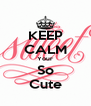 KEEP CALM Your So Cute - Personalised Poster A4 size