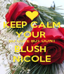 KEEP CALM YOUR  SO CUTE BUT DONT BLUSH  NICOLE - Personalised Poster A4 size