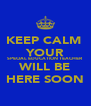 KEEP CALM  YOUR SPECIAL EDUCATION TEACHER WILL BE HERE SOON - Personalised Poster A4 size