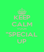 """KEEP CALM YOUR """"SPECIAL UP - Personalised Poster A4 size"""