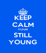 KEEP CALM YOUR STILL YOUNG - Personalised Poster A4 size
