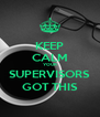 KEEP CALM YOUR SUPERVISORS GOT THIS - Personalised Poster A4 size