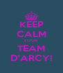 KEEP CALM YOUR  TEAM D'ARCY! - Personalised Poster A4 size