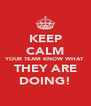 KEEP CALM YOUR TEAM KNOW WHAT THEY ARE DOING! - Personalised Poster A4 size
