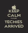 KEEP CALM YOUR  TECHIES  ARRIVED - Personalised Poster A4 size