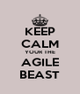 KEEP CALM YOUR THE AGILE BEAST - Personalised Poster A4 size