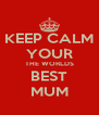 KEEP CALM YOUR THE WORLDS BEST MUM - Personalised Poster A4 size