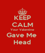 KEEP CALM Your Valentine Gave Me  Head - Personalised Poster A4 size