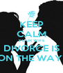 KEEP CALM YOUR WIFE DIVORCE IS ON THE WAY! - Personalised Poster A4 size