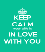 KEEP CALM your wife is IN LOVE WITH YOU - Personalised Poster A4 size