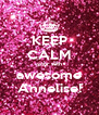 KEEP CALM your with awesome Annelise! - Personalised Poster A4 size