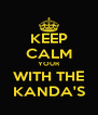 KEEP CALM YOUR WITH THE KANDA'S - Personalised Poster A4 size