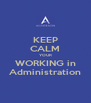 KEEP CALM YOUR WORKING in Administration - Personalised Poster A4 size