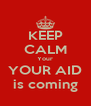 KEEP CALM Your YOUR AID is coming - Personalised Poster A4 size