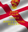 KEEP CALM YOU'RE A JERSEY ROYAL ROLLER - Personalised Poster A4 size