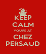 KEEP CALM YOU'RE AT CHEZ PERSAUD - Personalised Poster A4 size