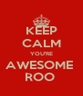 KEEP CALM YOU'RE AWESOME  ROO  - Personalised Poster A4 size