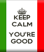 KEEP CALM  YOU'RE GOOD - Personalised Poster A4 size