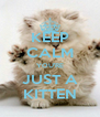 KEEP CALM YOU'RE JUST A KITTEN - Personalised Poster A4 size