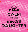 KEEP CALM YOU'RE KING'S DAUGHTER - Personalised Poster A4 size