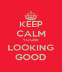 KEEP CALM YOURE LOOKING GOOD - Personalised Poster A4 size