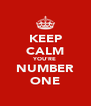 KEEP CALM YOU'RE NUMBER ONE - Personalised Poster A4 size