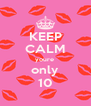 KEEP CALM youre  only 10 - Personalised Poster A4 size