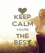KEEP CALM YOU'RE THE BEST - Personalised Poster A4 size