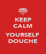 KEEP CALM  YOURSELF DOUCHE - Personalised Poster A4 size