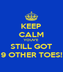 KEEP CALM YOUV'E STILL GOT 9 OTHER TOES! - Personalised Poster A4 size