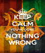 KEEP CALM YOU'VE DONE NOTHING WRONG - Personalised Poster A4 size