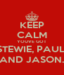 KEEP CALM YOUVE GOT STEWIE, PAUL, AND JASON. - Personalised Poster A4 size