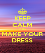 KEEP CALM Yr10s MAKE YOUR DRESS - Personalised Poster A4 size