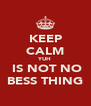 KEEP CALM YUH  IS NOT NO BESS THING - Personalised Poster A4 size