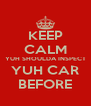KEEP CALM YUH SHOULDA INSPECT YUH CAR BEFORE - Personalised Poster A4 size