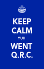 KEEP CALM YUH WENT Q.R.C. - Personalised Poster A4 size