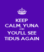 KEEP CALM, YUNA AND  YOU'LL SEE TIDUS AGAIN - Personalised Poster A4 size