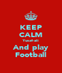 KEEP CALM Yusaf-ali And play Football - Personalised Poster A4 size